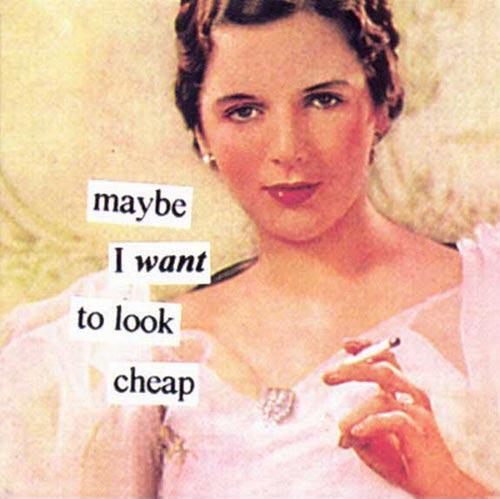 Maybe I want to look cheap Picture Quote #1
