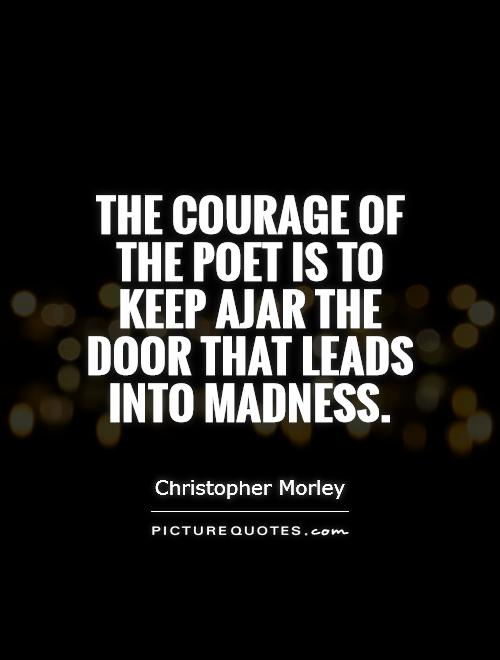 The courage of the poet is to keep ajar the door that leads into madness Picture Quote #1