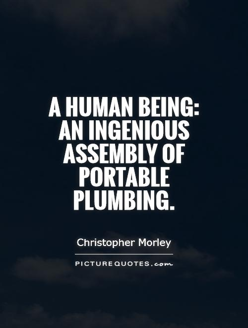 A human being: an ingenious assembly of portable plumbing Picture Quote #1