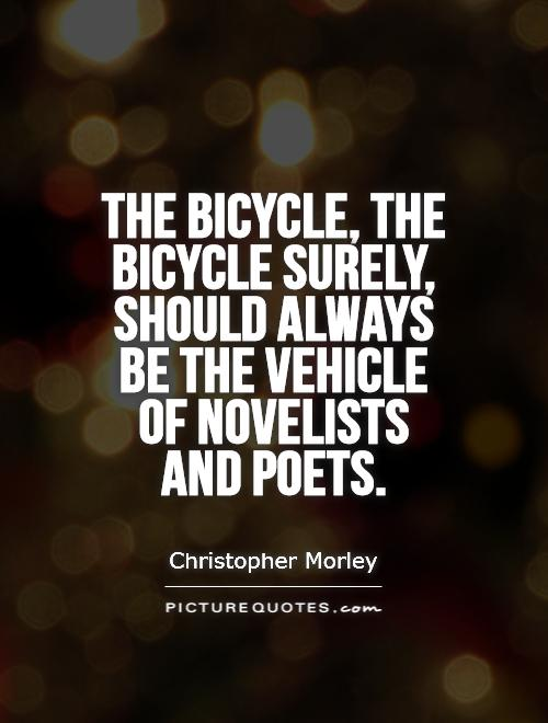 The bicycle, the bicycle surely, should always be the vehicle of novelists and poets Picture Quote #1
