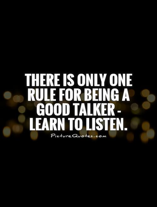 There is only one rule for being a good talker - learn to listen Picture Quote #1