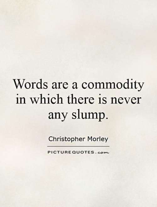Words are a commodity in which there is never any slump Picture Quote #1