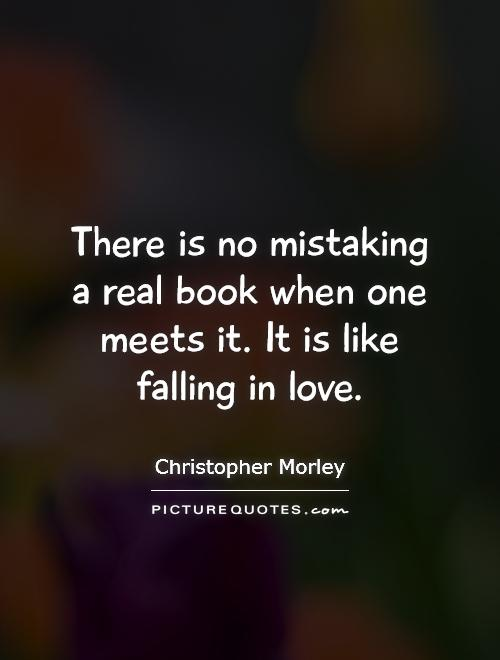 There is no mistaking a real book when one meets it. It is like falling in love Picture Quote #1