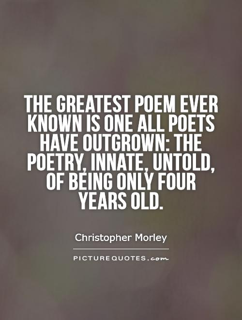 The Greatest Poem Ever Known Is One All Poets Have Outgrown The