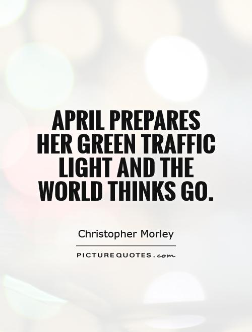 April prepares her green traffic light and the world thinks Go Picture Quote #1