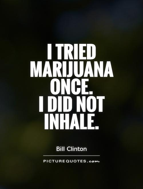 I tried marijuana once.  I did not  inhale Picture Quote #1