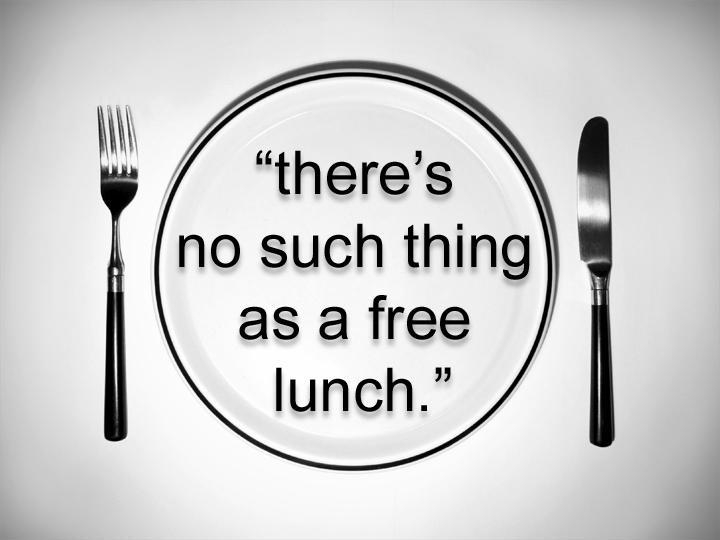 There's no such thing as a free lunch Picture Quote #1