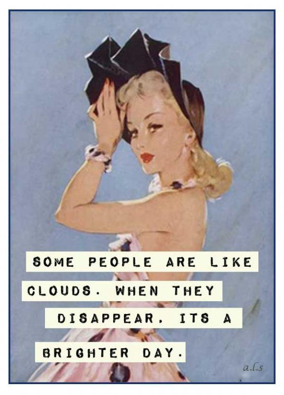 Some people are like clouds. When they disappear, it's a brighter day Picture Quote #1