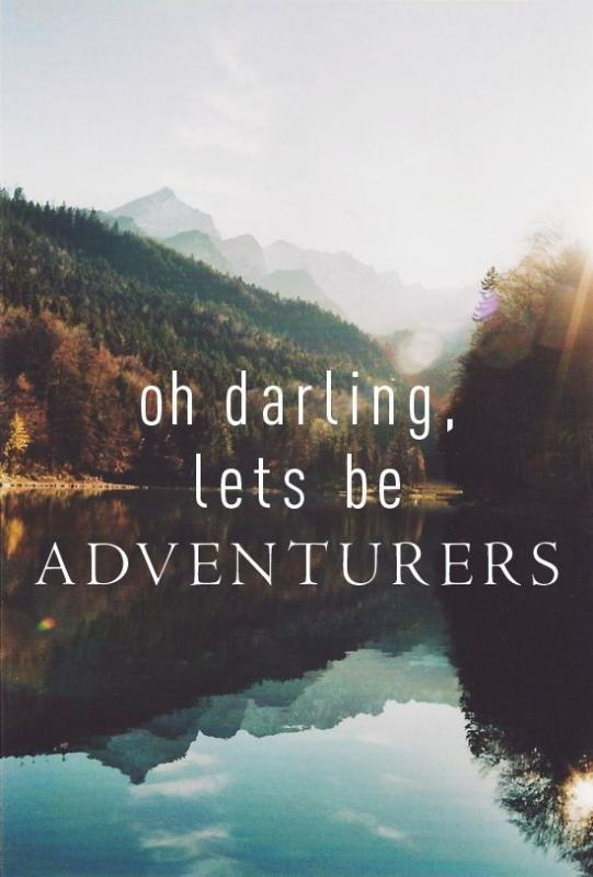 Oh darling, lets be adventurers Picture Quote #1