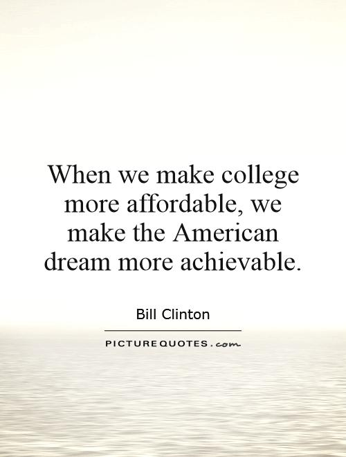 When we make college more affordable, we make the American dream more achievable Picture Quote #1