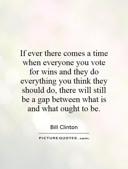 Voting For The First Time Quotes: If Ever There Comes A Time When Everyone You Vote For Wins