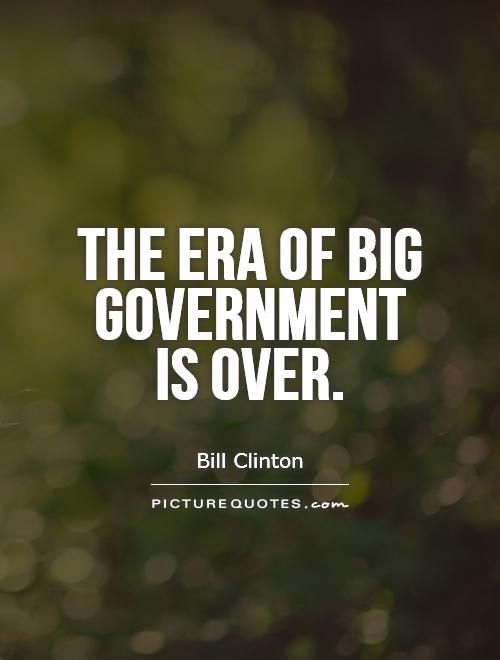 The era of big government  is over Picture Quote #1