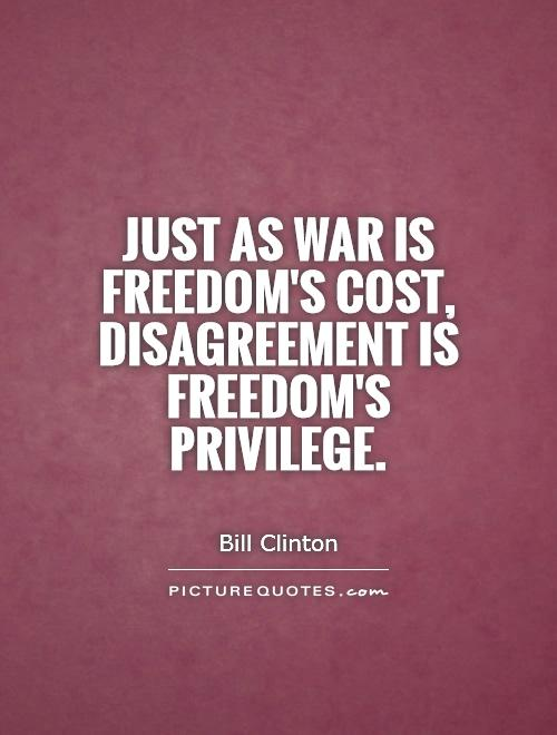 Just as war is freedom's cost, disagreement is freedom's privilege Picture Quote #1