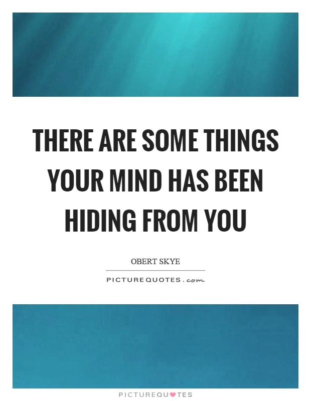 There are some things your mind has been hiding from you Picture Quote #1