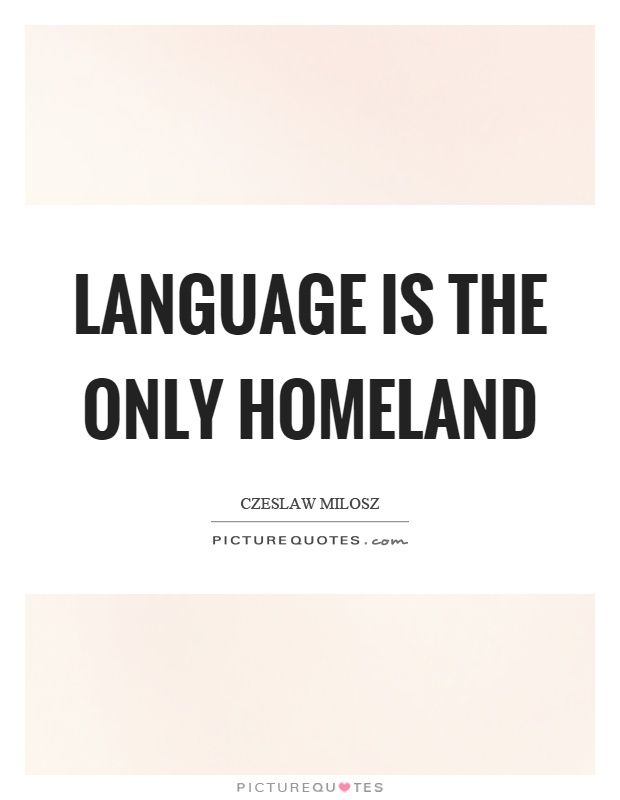 Language is the only homeland Picture Quote #1