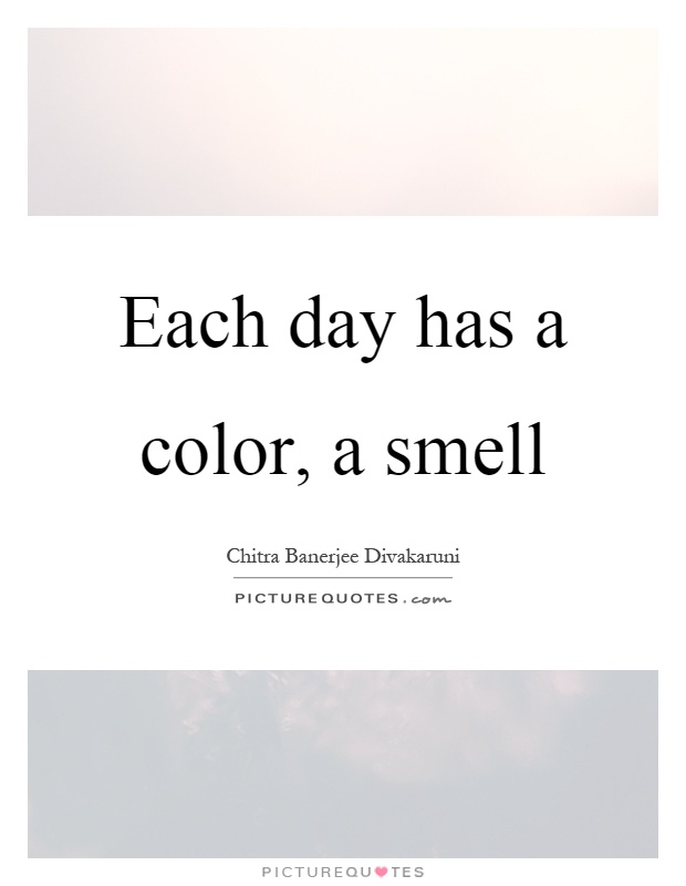 Each day has a color, a smell Picture Quote #1