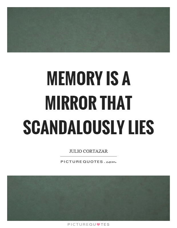 Memory is a mirror that scandalously lies Picture Quote #1
