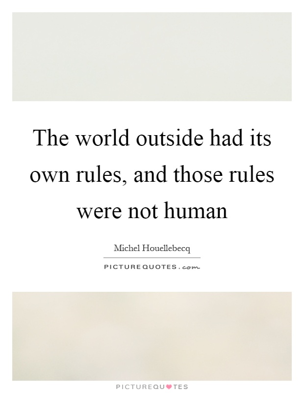 The world outside had its own rules, and those rules were not human Picture Quote #1