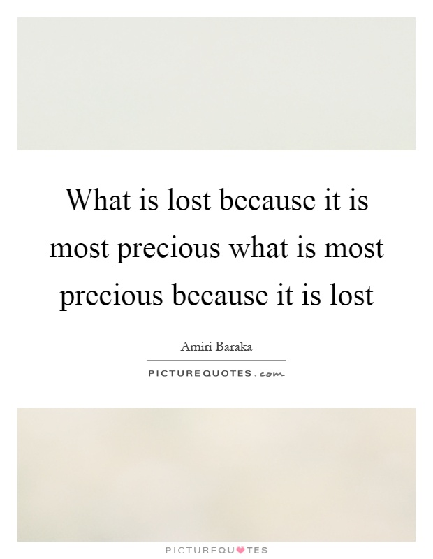 What is lost because it is most precious what is most precious because it is lost Picture Quote #1