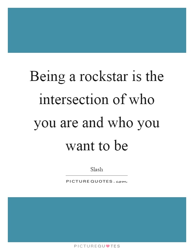 Being a rockstar is the intersection of who you are and who you want to be Picture Quote #1