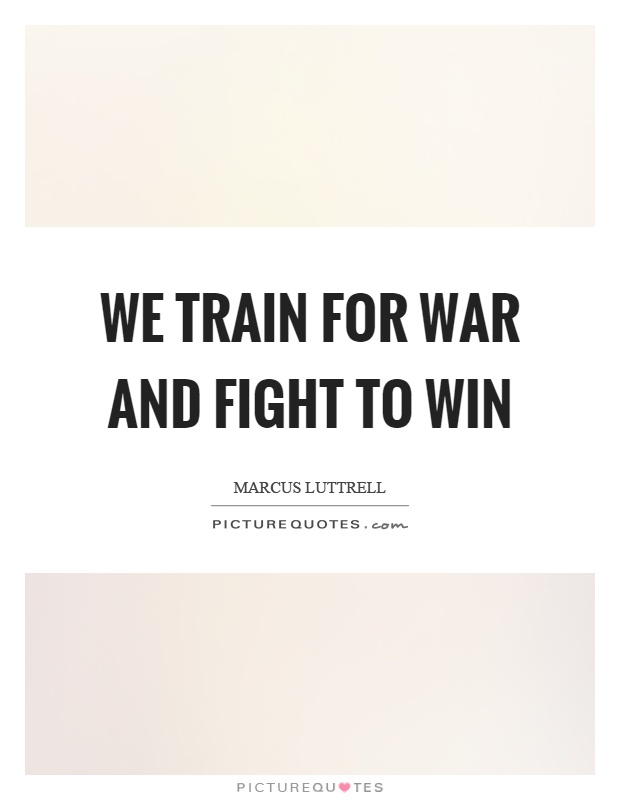 We train for war and fight to win Picture Quote #1