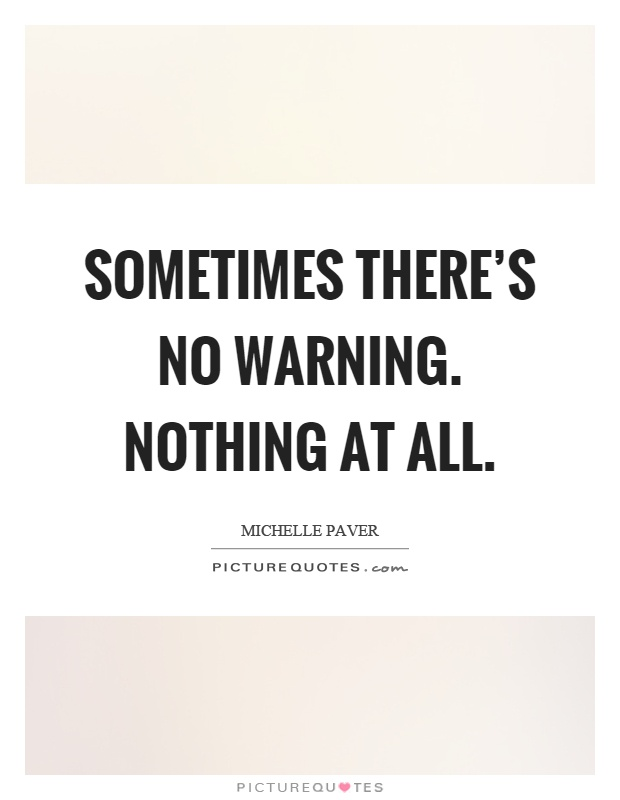 Sometimes there's no warning. Nothing at all Picture Quote #1