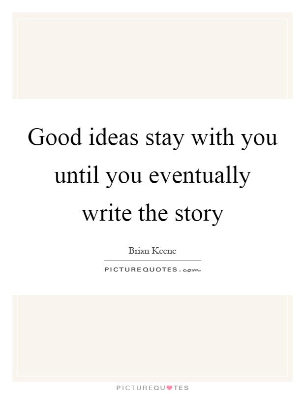 Good ideas stay with you until you eventually write the story Picture Quote #1