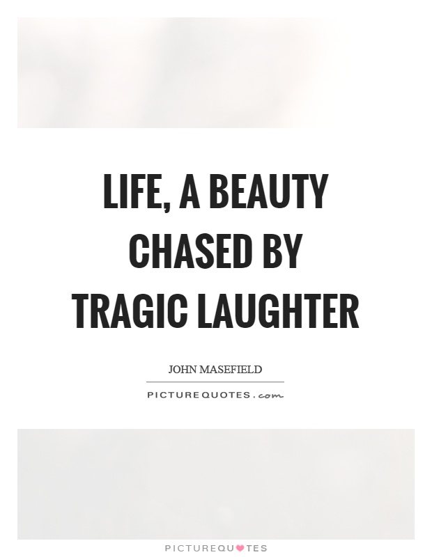 Life, a beauty chased by tragic laughter Picture Quote #1