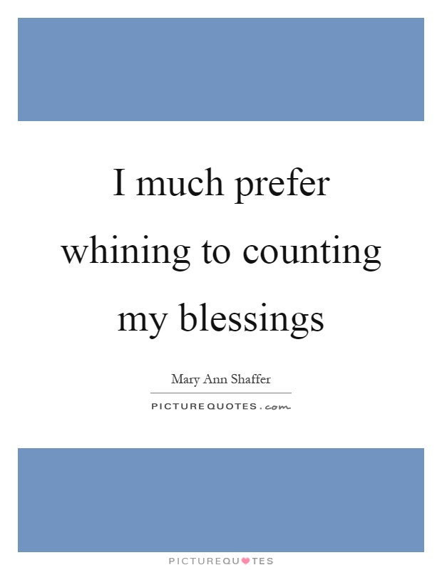 I much prefer whining to counting my blessings Picture Quote #1