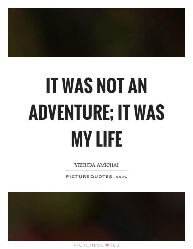 It was not an adventure; it was my life Picture Quote #1