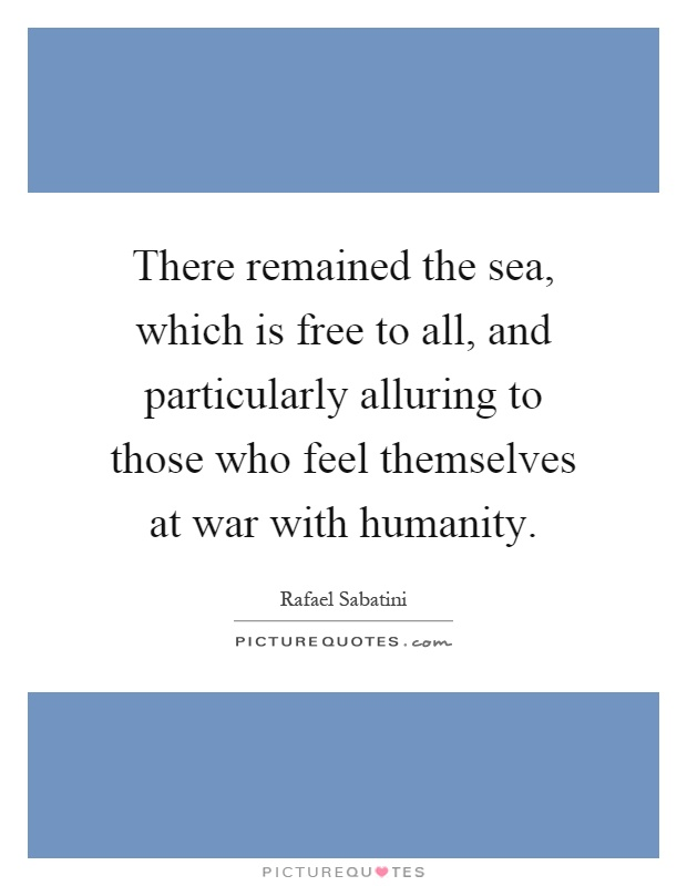 There remained the sea, which is free to all, and particularly alluring to those who feel themselves at war with humanity Picture Quote #1