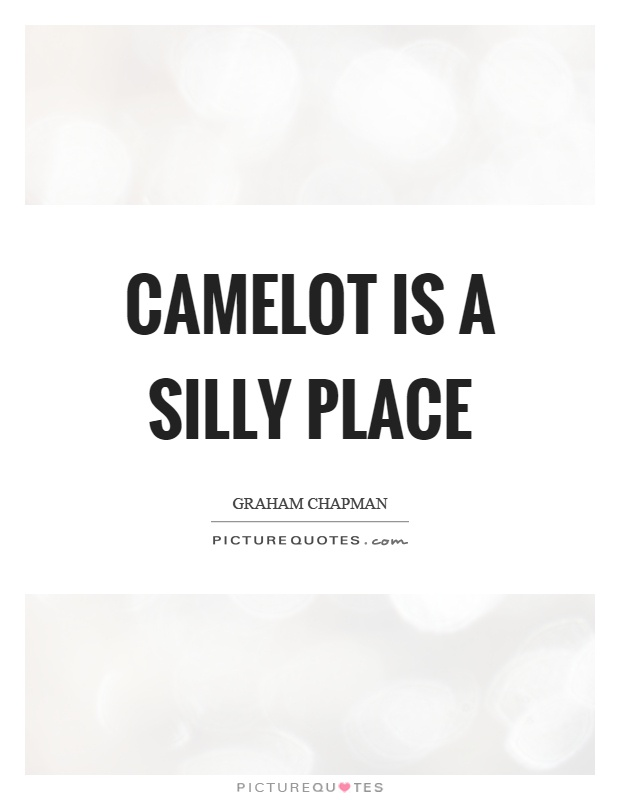 Camelot is a silly place Picture Quote #1