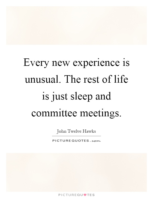 Every new experience is unusual. The rest of life is just sleep and committee meetings Picture Quote #1