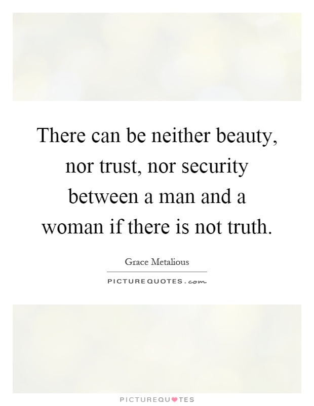 There can be neither beauty, nor trust, nor security between a man and a woman if there is not truth Picture Quote #1