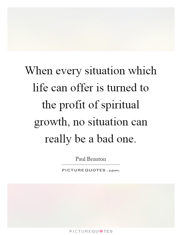 Spiritual Growth Quotes Inspiration When Every Situation Which Life Can Offer Is Turned To The