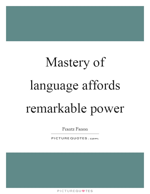 Mastery of language affords remarkable power Picture Quote #1