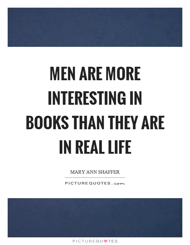 Men are more interesting in books than they are in real life Picture Quote #1