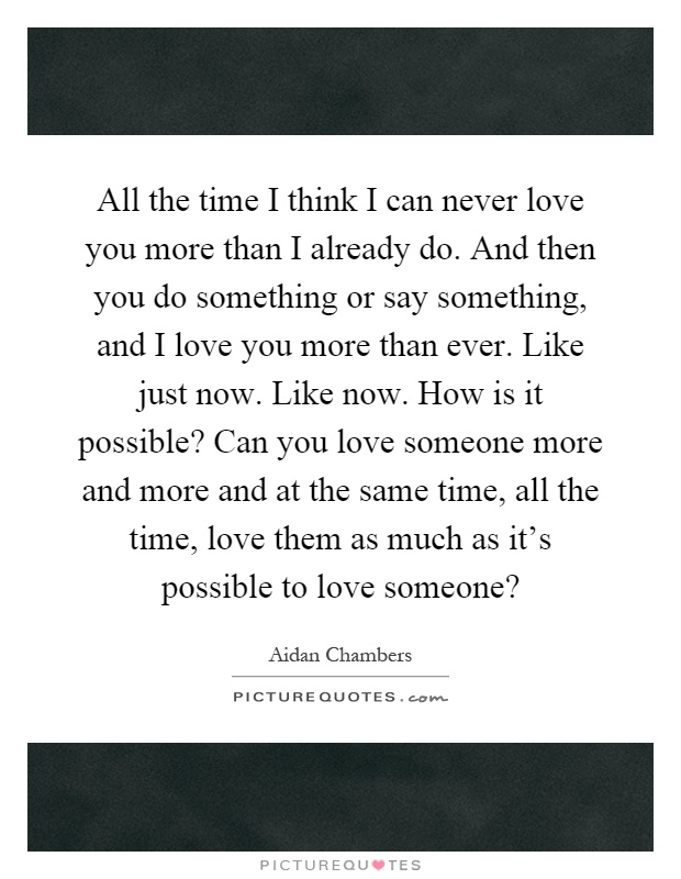 Funny I Think I Love You Quotes : funny i love you more than i love you more than ever time
