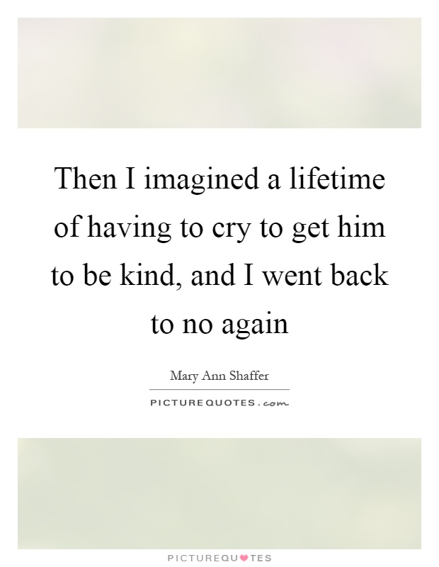 Then I Imagined A Lifetime Of Having To Cry To Get Him To