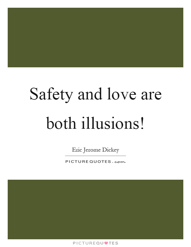 Safety and love are both illusions! Picture Quote #1