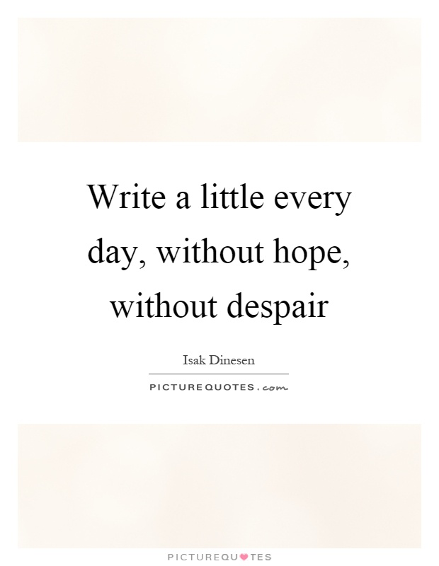 Write a little every day, without hope, without despair Picture Quote #1