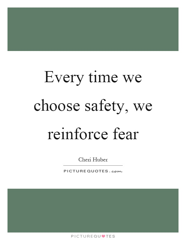 Every time we choose safety, we reinforce fear Picture Quote #1