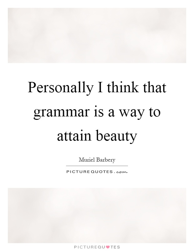 Personally I think that grammar is a way to attain beauty Picture Quote #1