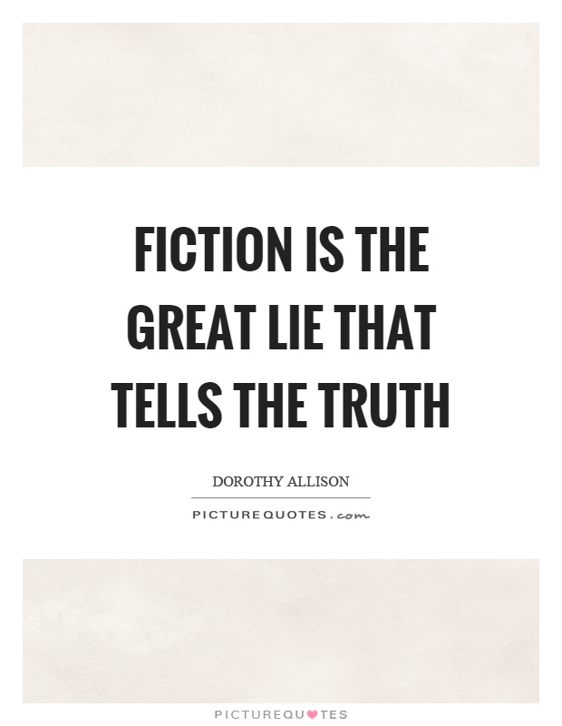 Fiction is the great lie that tells the truth Picture Quote #1