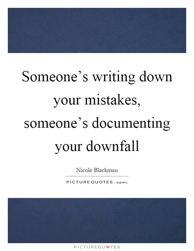 Someone's writing down your mistakes, someone's documenting your downfall Picture Quote #1