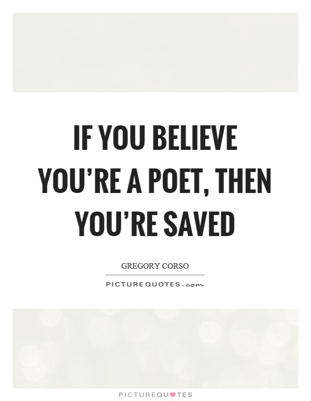 If you believe you're a poet, then you're saved Picture Quote #1