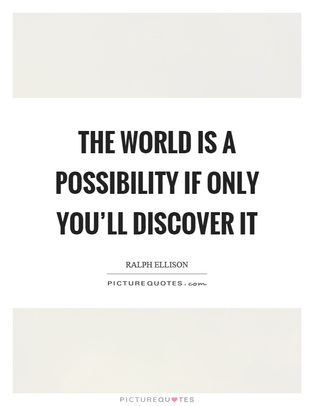 The world is a possibility if only you'll discover it Picture Quote #1
