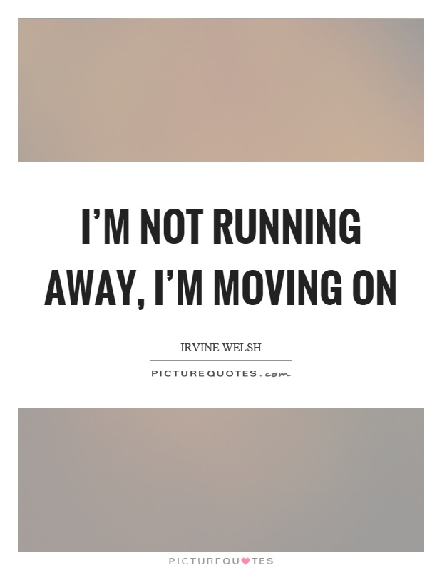i m moving on quotes