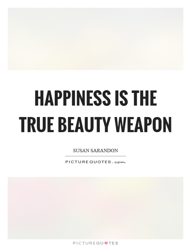 Happiness is the true beauty weapon Picture Quote #1