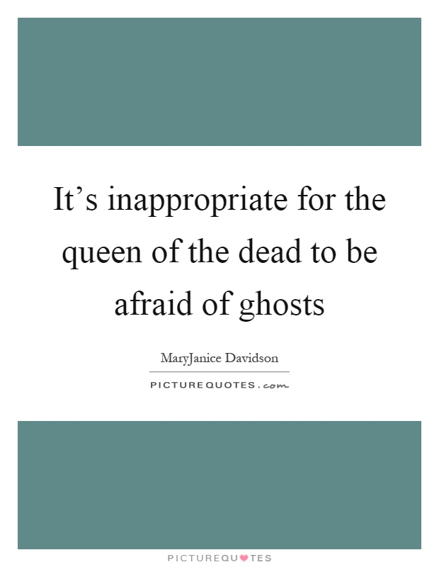 It's inappropriate for the queen of the dead to be afraid of ghosts Picture Quote #1